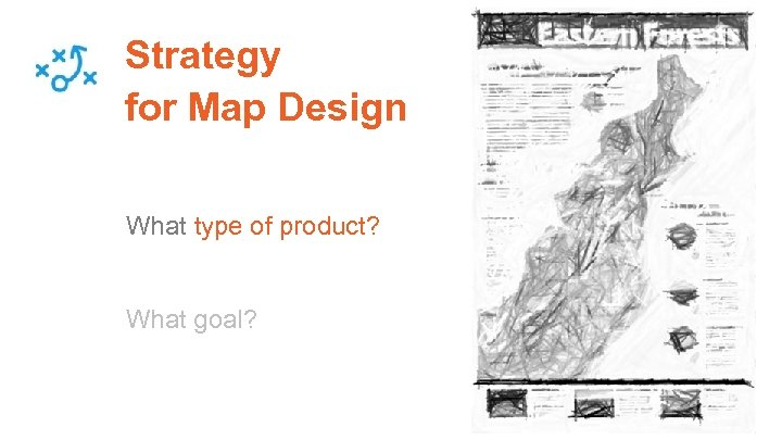 Strategy for Map Design What type of product? What goal?