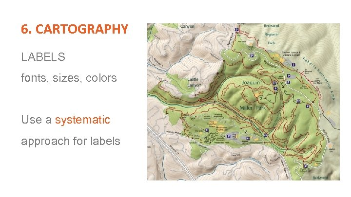 6. CARTOGRAPHY LABELS fonts, sizes, colors Use a systematic approach for labels