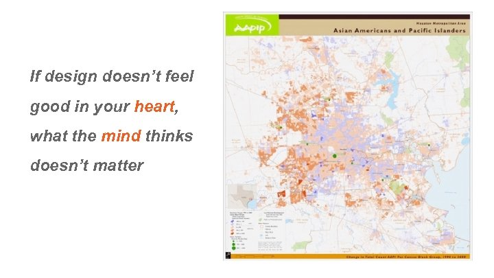 If design doesn't feel good in your heart, what the mind thinks doesn't matter