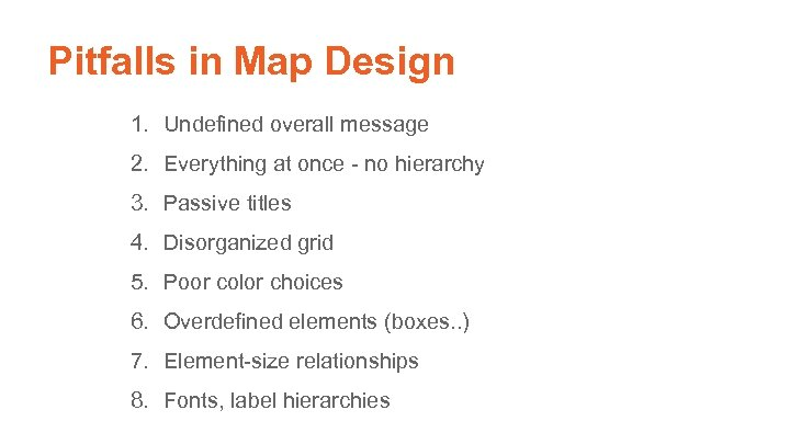 Pitfalls in Map Design 1. Undefined overall message 2. Everything at once - no