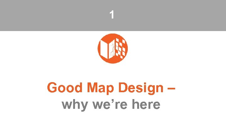1 Good Map Design – why we're here