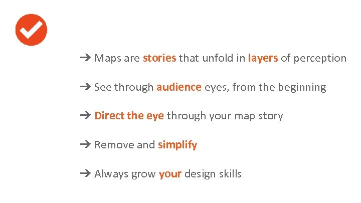 ➔ Maps are stories that unfold in layers of perception ➔ See through audience