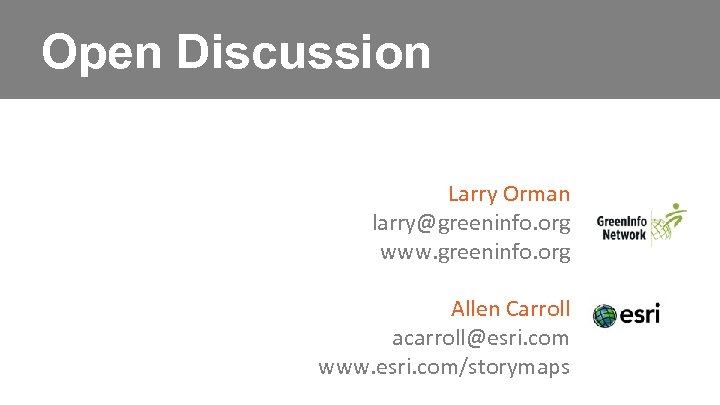 Open Discussion Larry Orman larry@greeninfo. org www. greeninfo. org Allen Carroll acarroll@esri. com www.