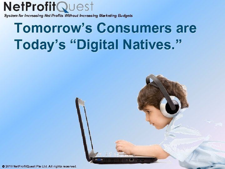 """System for Increasing Net Profits Without Increasing Marketing Budgets Tomorrow's Consumers are Today's """"Digital"""
