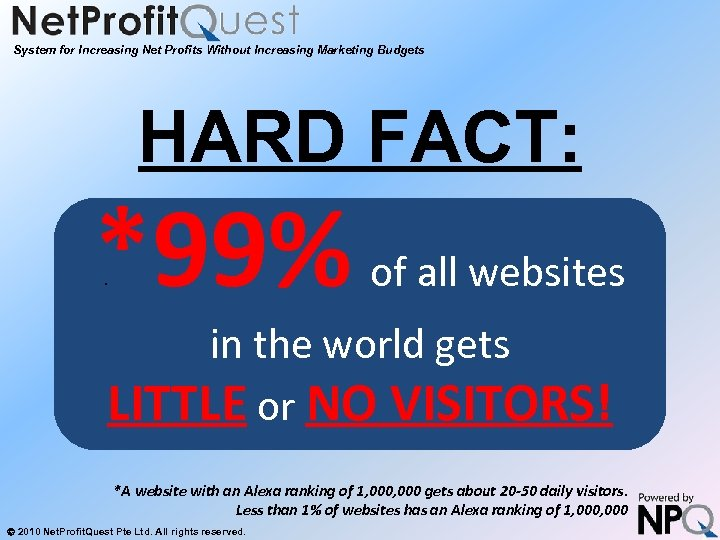 System for Increasing Net Profits Without Increasing Marketing Budgets HARD FACT: *99%. of all