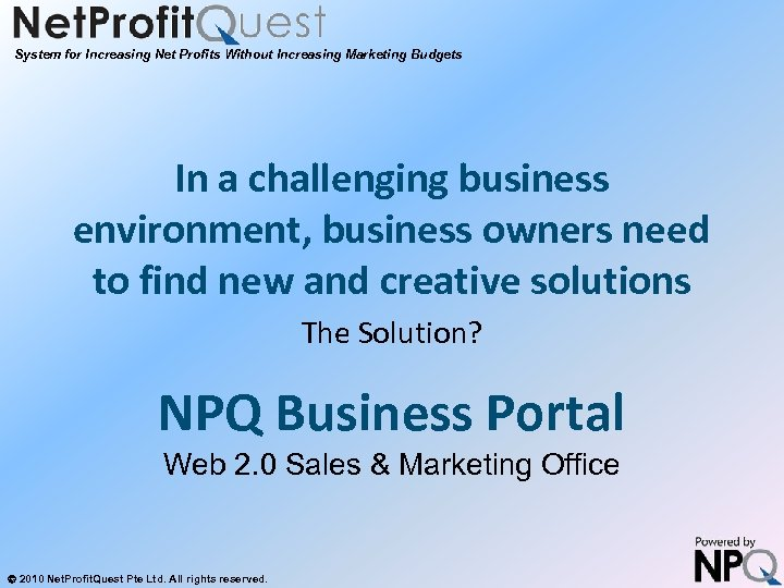 System for Increasing Net Profits Without Increasing Marketing Budgets In a challenging business environment,