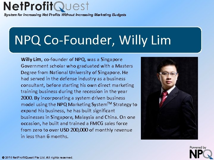 System for Increasing Net Profits Without Increasing Marketing Budgets NPQ Co-Founder, Willy Lim, co-founder