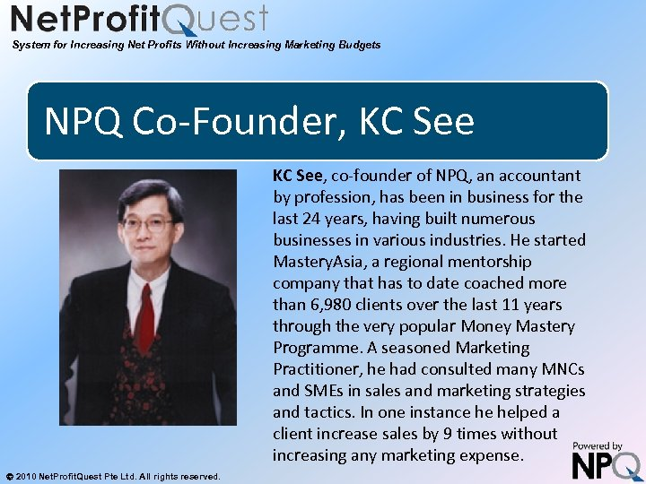 System for Increasing Net Profits Without Increasing Marketing Budgets NPQ Co-Founder, KC See, co-founder