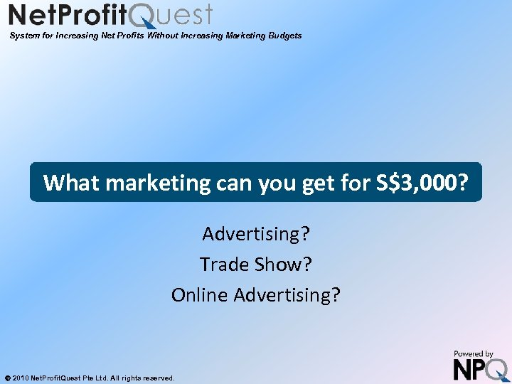 System for Increasing Net Profits Without Increasing Marketing Budgets What marketing can you get
