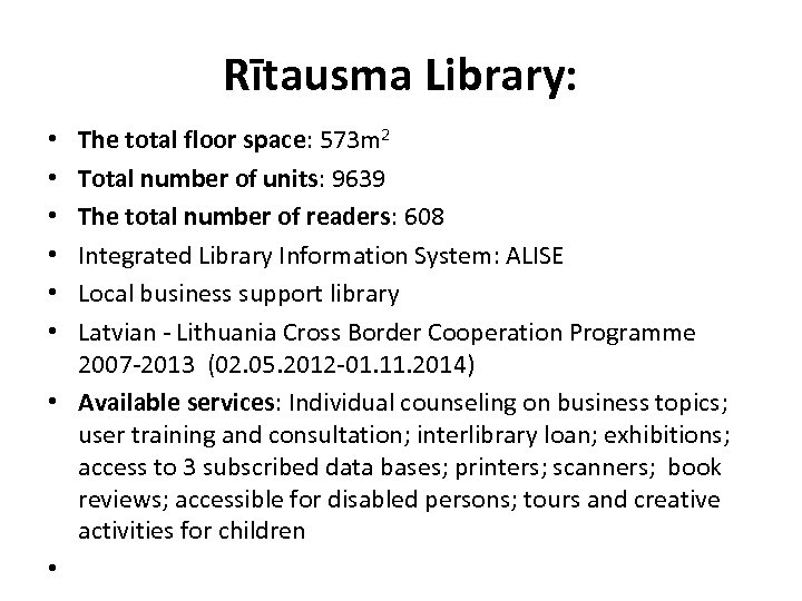 Rītausma Library: The total floor space: 573 m 2 Total number of units: 9639