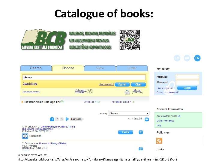 Catalogue of books: Screenshot taken at: http: //bauska. biblioteka. lv/Alise/en/search. aspx? q=library〈uage=&material. Type=&year=&c=1&c=2&c=3