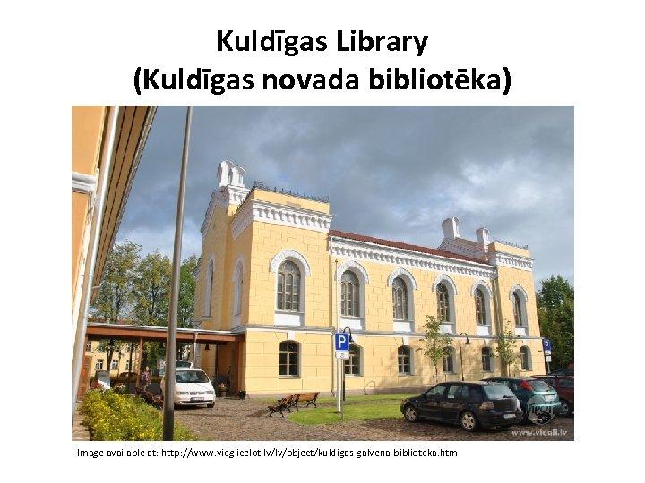 Kuldīgas Library (Kuldīgas novada bibliotēka) Image available at: http: //www. vieglicelot. lv/lv/object/kuldigas-galvena-biblioteka. htm