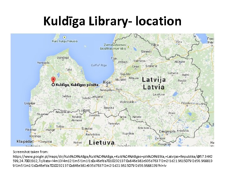 Kuldīga Library- location Screenshot taken from: https: //www. google. pl/maps/dir/Kuld%C 4%ABga, +Kuld%C 4%ABgas+pils%C 4%93