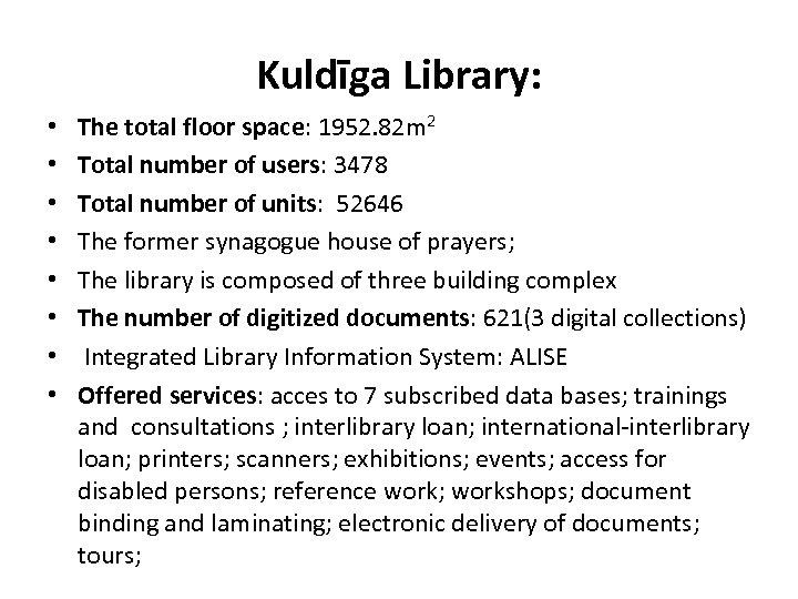 Kuldīga Library: • • The total floor space: 1952. 82 m 2 Total number
