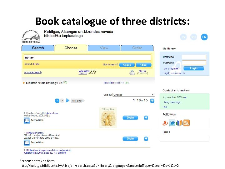 Book catalogue of three districts: Screenshot taken form: http: //kuldiga. biblioteka. lv/Alise/en/search. aspx? q=library&language=&material.