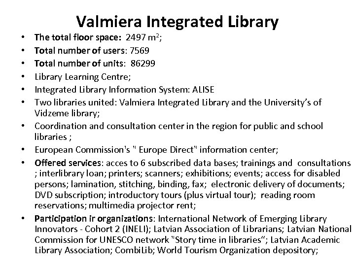 • • • Valmiera Integrated Library The total floor space: 2497 m 2;