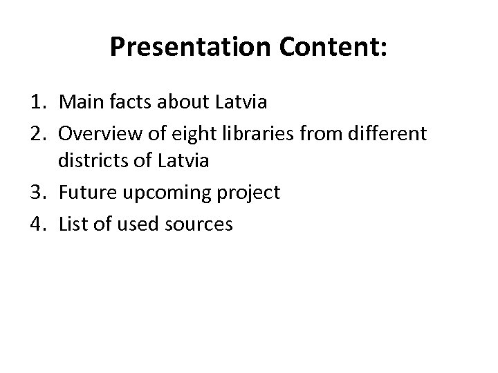 Presentation Content: 1. Main facts about Latvia 2. Overview of eight libraries from different