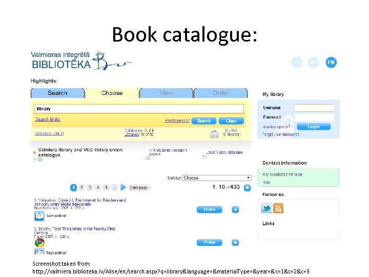 Book catalogue: Screenshot taken from: http: //valmiera. biblioteka. lv/Alise/en/search. aspx? q=library〈uage=&material. Type=&year=&c=1&c=2&c=3