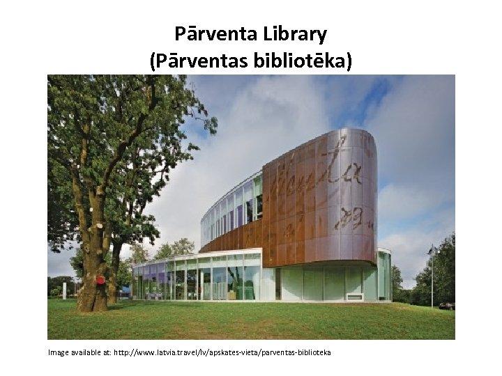 Pārventa Library (Pārventas bibliotēka) Image available at: http: //www. latvia. travel/lv/apskates-vieta/parventas-biblioteka
