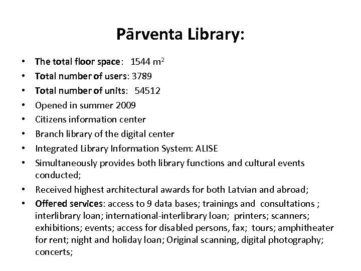 Pārventa Library: The total floor space: 1544 m 2 Total number of users: 3789