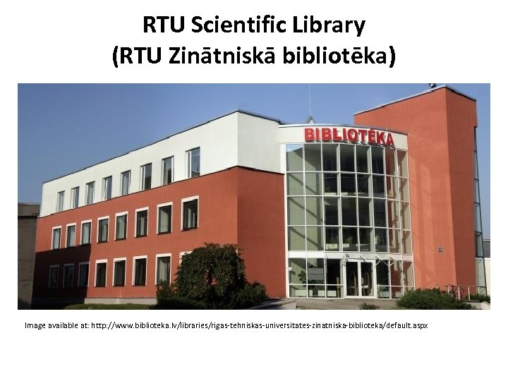 RTU Scientific Library (RTU Zinātniskā bibliotēka) Image available at: http: //www. biblioteka. lv/libraries/rigas-tehniskas-universitates-zinatniska-biblioteka/default. aspx