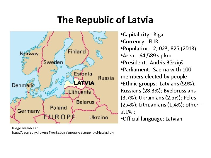The Republic of Latvia • Capital city: Riga • Currency: EUR • Population: 2,