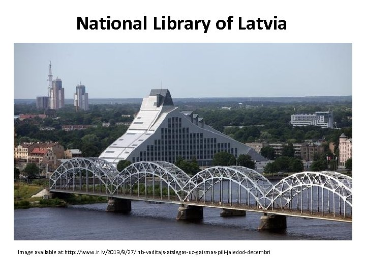 National Library of Latvia Image available at: http: //www. ir. lv/2013/9/27/lnb-vaditajs-atslegas-uz-gaismas-pili-jaiedod-decembri