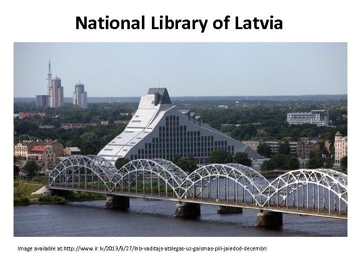National Library of Latvia Image available at: http: //www. ir. lv/2013/9/27/lnb-vaditajs-atslegas-uz-gaismas-pili-jaiedod-decembri