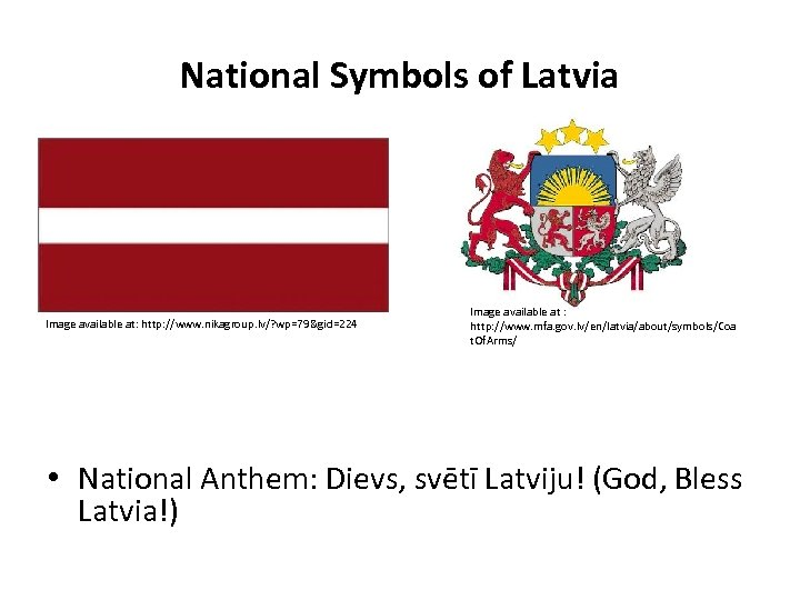 National Symbols of Latvia Image available at: http: //www. nikagroup. lv/? wp=79&gid=224 Image available
