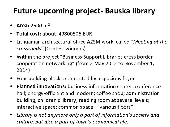 Future upcoming project- Bauska library • Area: 2500 m 2 • Total cost: about