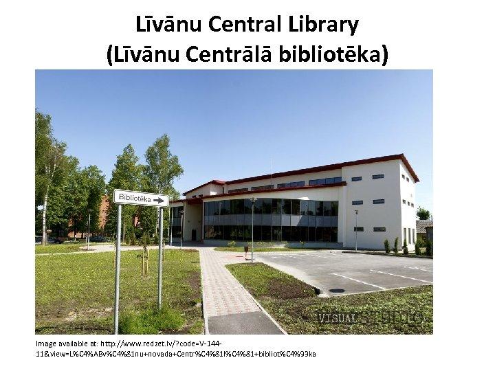 Līvānu Central Library (Līvānu Centrālā bibliotēka) Image available at: http: //www. redzet. lv/? code=V-14411&view=L%C