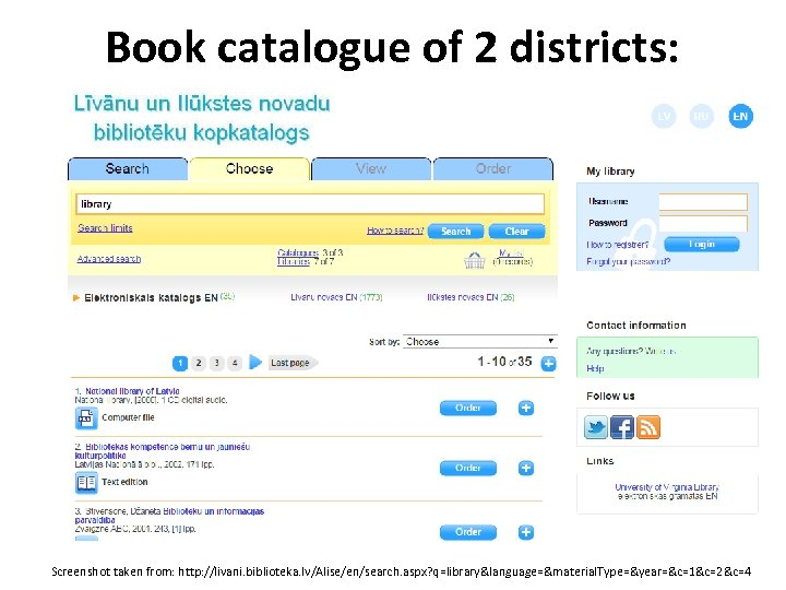 Book catalogue of 2 districts: Screenshot taken from: http: //livani. biblioteka. lv/Alise/en/search. aspx? q=library&language=&material.