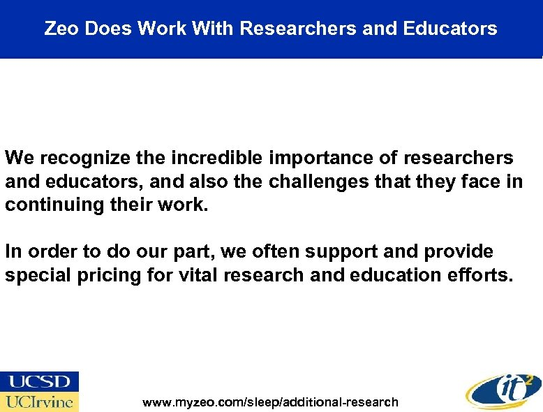 Zeo Does Work With Researchers and Educators We recognize the incredible importance of researchers