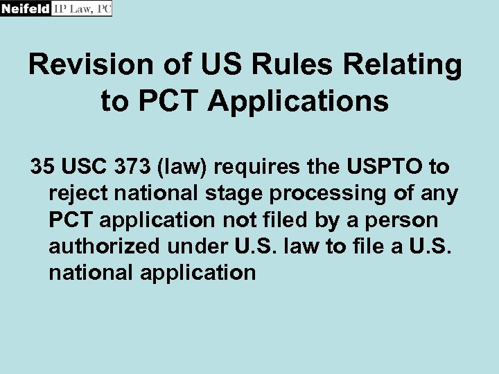 Revision of US Rules Relating to PCT Applications 35 USC 373 (law) requires the