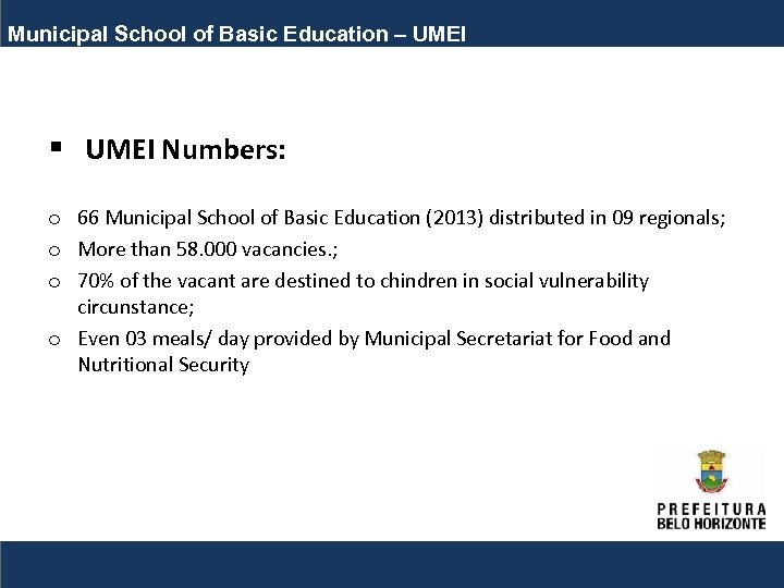 Municipal School of Basic Education – UMEI § UMEI Numbers: o 66 Municipal School