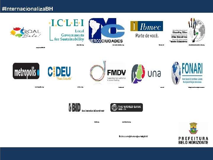 #Internacionaliza. BH cbc. iclei. org mercociudades. org ibmec. br ciudadeseducadorasla. org fmdv. net una.