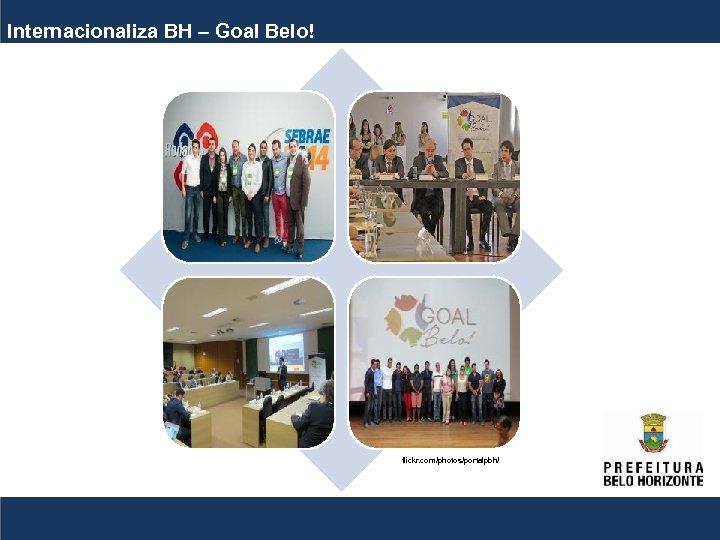 Internacionaliza BH – Goal Belo! flickr. com/photos/portalpbh/