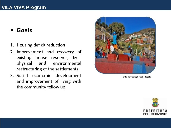 VILA VIVA Program § Goals 1. Housing deficit reduction 2. Improvement and recovery of