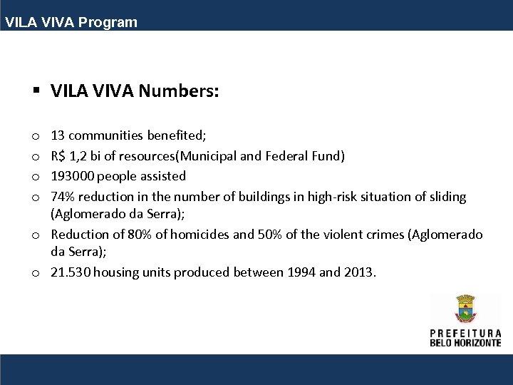 VILA VIVA Program § VILA VIVA Numbers: 13 communities benefited; R$ 1, 2 bi