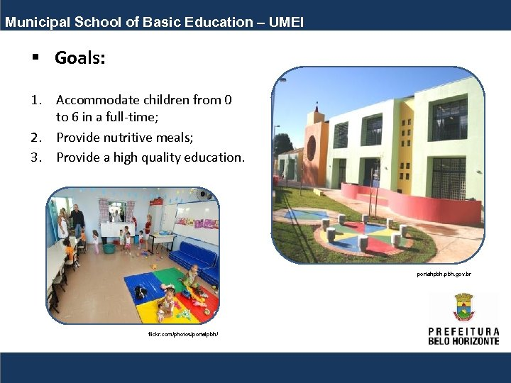 Municipal School of Basic Education – UMEI § Goals: 1. Accommodate children from 0