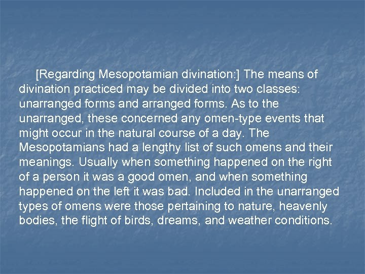 [Regarding Mesopotamian divination: ] The means of divination practiced may be divided into two