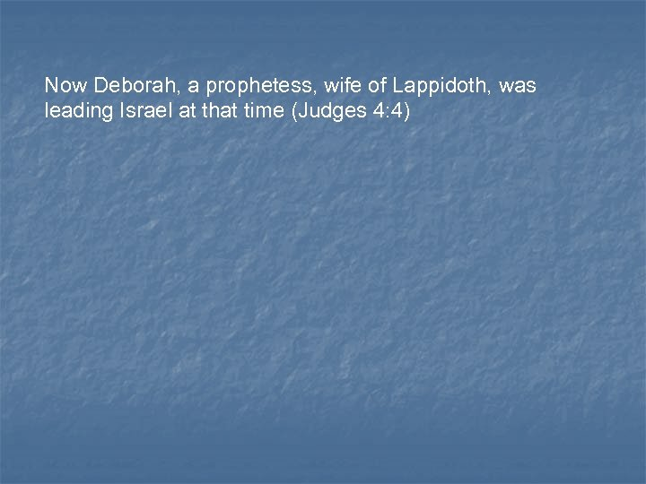 Now Deborah, a prophetess, wife of Lappidoth, was leading Israel at that time (Judges