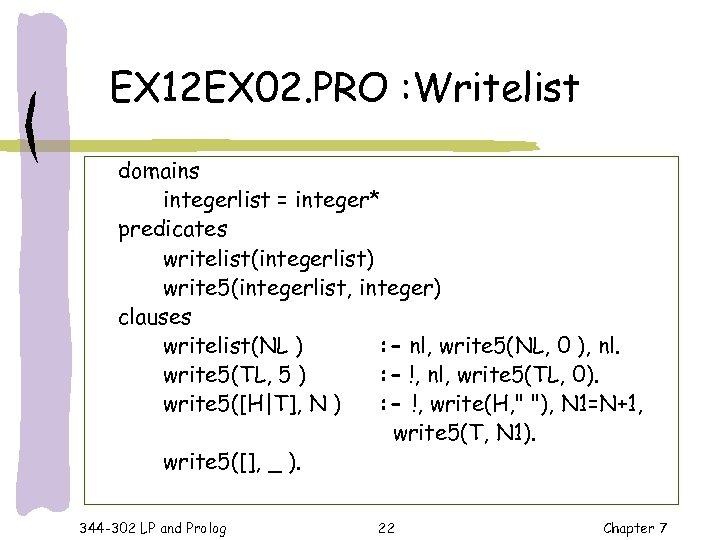 EX 12 EX 02. PRO : Writelist domains integerlist = integer* predicates writelist(integerlist) write