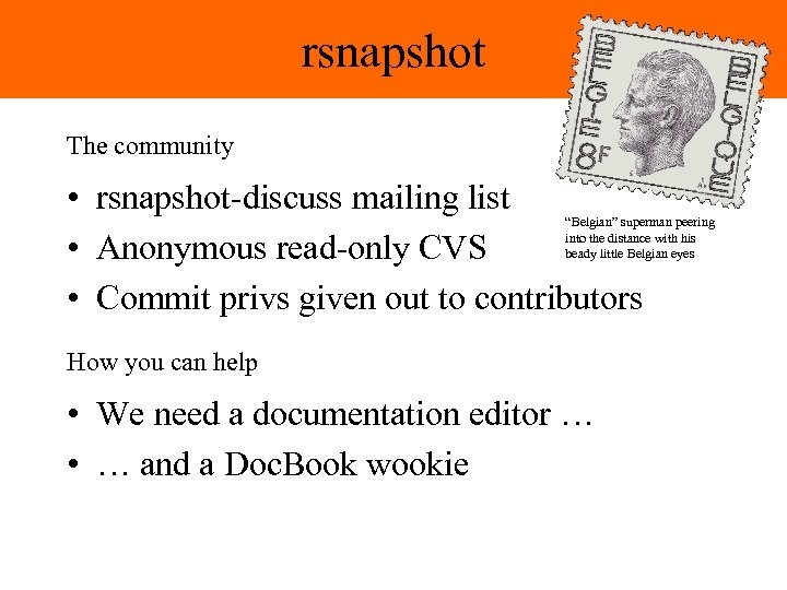 rsnapshot The community • rsnapshot-discuss mailing list • Anonymous read-only CVS • Commit privs