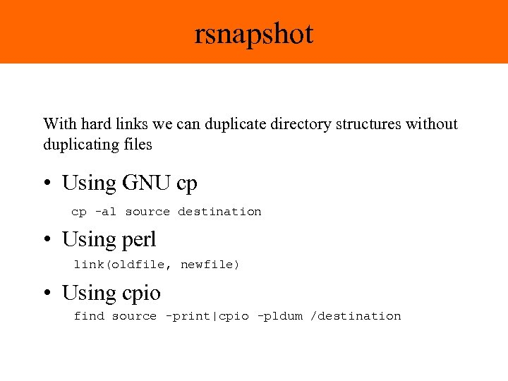 rsnapshot With hard links we can duplicate directory structures without duplicating files • Using
