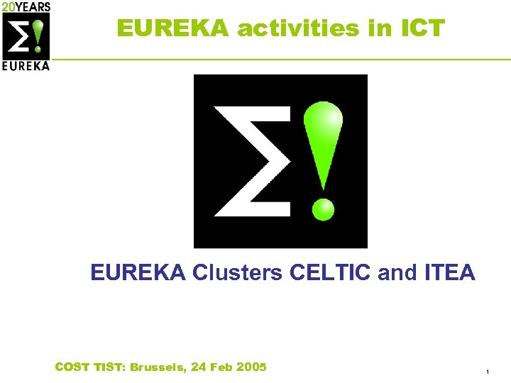 EUREKA activities in ICT EUREKA Clusters CELTIC and ITEA COST TIST: Brussels, 24 Feb