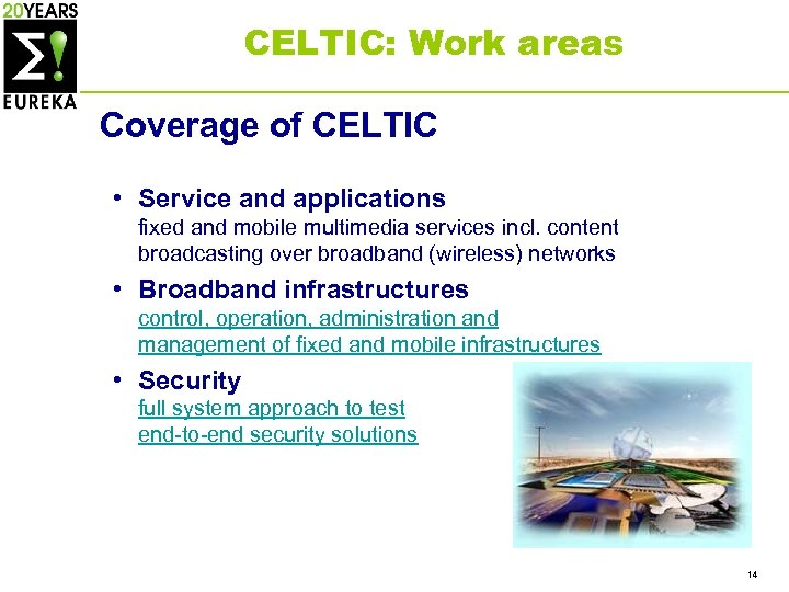 CELTIC: Work areas Coverage of CELTIC • Service and applications fixed and mobile multimedia