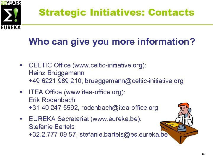 Strategic Initiatives: Contacts Who can give you more information? • CELTIC Office (www. celtic-initiative.