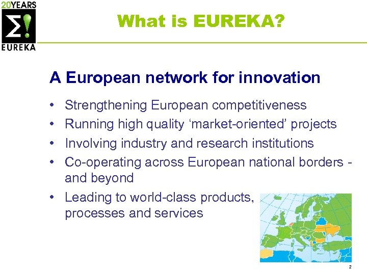 What is EUREKA? A European network for innovation • • Strengthening European competitiveness Running