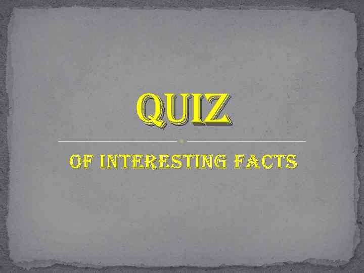 Quiz of interesting facts